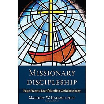 Missionary Discipleship: Pope Francis Heartfelt Call� to Catholics Today