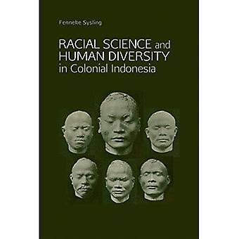 Racial Science & Human Diversity In Colonial Indonesia: Physical Anthropology and the Netherlands Indies, ca....