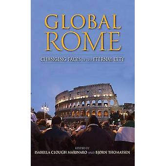 Global Rome Changing Faces of the Eternal City by Clough Marinaro & Isabella