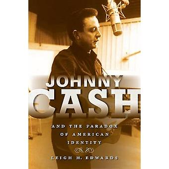Johnny Cash and the Paradox of American Identity by Edwards & Leigh H.