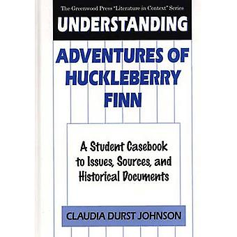 Understanding Adventures of Huckleberry Finn A Student Casebook to Issues Sources and Historical Documents by Johnson & Claudia Durst