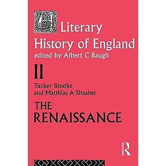 The Literary History of England Vol 2 The Renaissance 15001600 by Brooke & Tucker