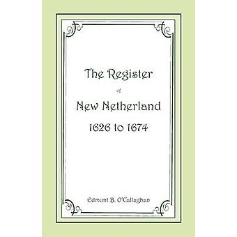 The Register of New Netherland 16261674 by OCallaghan & Edmund B.