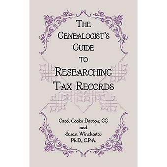 The Genealogists Guide to Researching Tax Records by Darrow & CG & Carol Cook