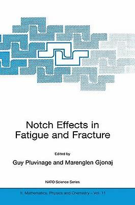 Notch Effects in Fatigue and Fracture by Pluvinage & G.