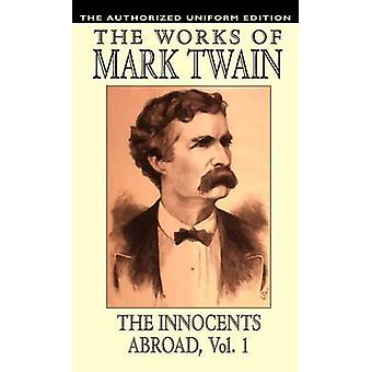 The Innocents Abroad vol. 1 The Authorized Uniform Edition by Twain & Mark
