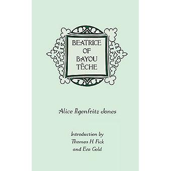 Beatrice of Bayou Tche by Jones & Alice Ilgenfritz