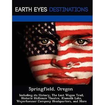 Springfield Oregon Including its History The Lost Wagon Trail Historic McKenzie Theatre Klamath Lake Weyerhaeuser Company Headquarters and More by Browning & Renee