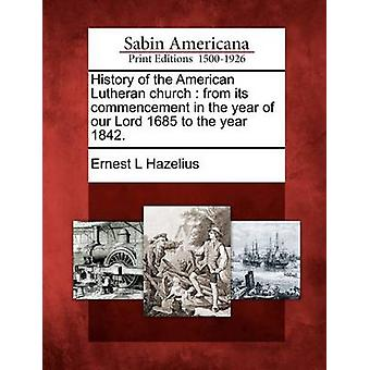 History of the American Lutheran church  from its commencement in the year of our Lord 1685 to the year 1842. by Hazelius & Ernest L