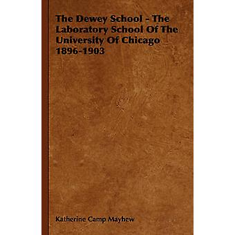 The Dewey School  The Laboratory School of the University of Chicago 18961903 by Mayhew & Katherine Camp
