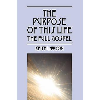 The Purpose of This Life The Full Gospel by Lawson & Keith