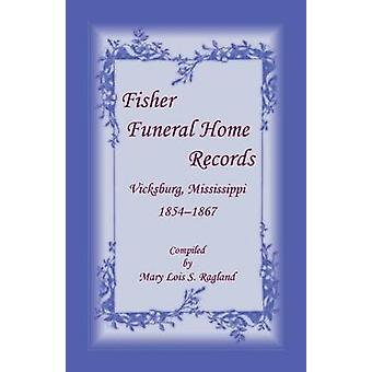 Fisher Funeral Home Records Vicksburg Mississippi 18541867 by Ragland & Mary Lois S.