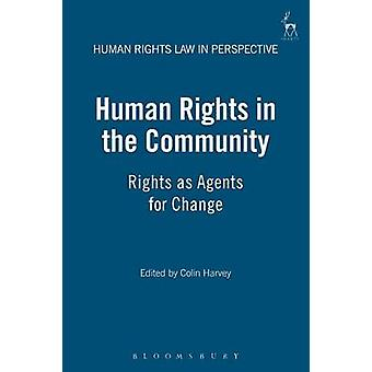 Human Rights in the Community Rights as Agents for Change by Harvey & Colin