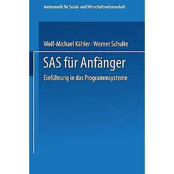 SAS fr Anfnger  Einfhrung in das Programmsystem by Khler & WolfMichael