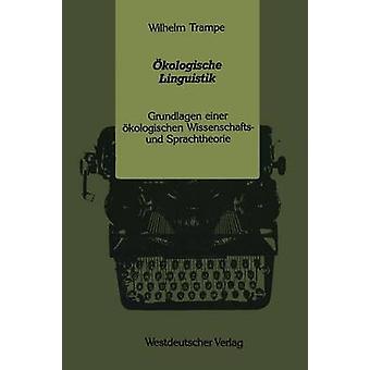 kologische Linguistik  Grundlagen einer kologischen Wissenschafts und Sprachtheorie by Trampe & Wilhelm
