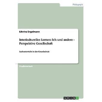 Interkulturelles Lernen im Sachunterricht der Grundschule Ich und die anderen by Engelmann & Edwina