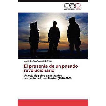 El presente de un Pasado Revolucionario von Tamariz Estrada Mara Cristina