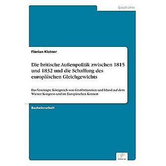 Die britische Auenpolitik zwischen 1815 und 1832 und die Schaffung des europischen Gleichgewichts by Kistner & Florian
