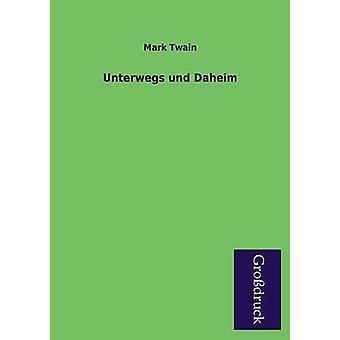 Unterwegs Und Daheim by Twain & Mark