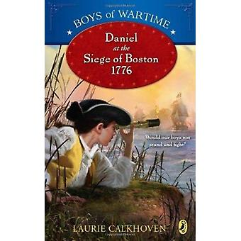 Daniel at the Siege of Boston - 1776 by Laurie Calkhoven - 9780142417