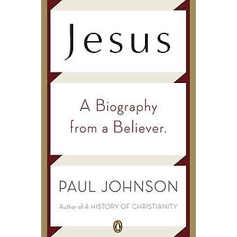 Jesus - A Biography from a Believer by Paul Johnson - 9780143118770 Bo