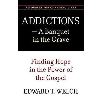 Addictions - A Banquet in the Grave - Finding Hope in the Power of the