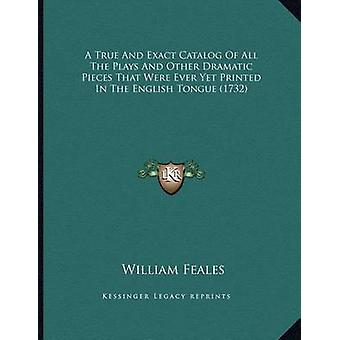 A True and Exact Catalog of All the Plays and Other Dramatic Pieces T