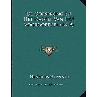 de Oorsprong En Het Nadeel Van Het Vooroordeel (1819) by Henricus Hep