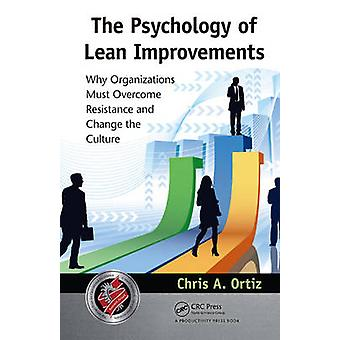 The Psychology of Lean Improvements - Why Organizations Must Overcome