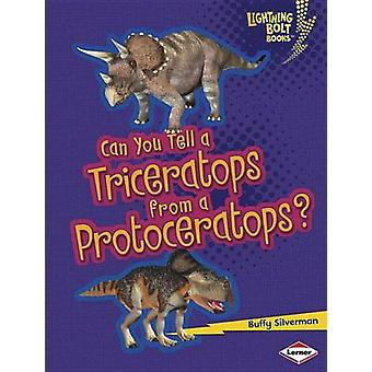 Can You Tell a Triceratops from a Protoceratops? by Buffy Silverman -