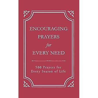 Encouraging Prayers for Every Need - 500 Prayers for Every Season of L