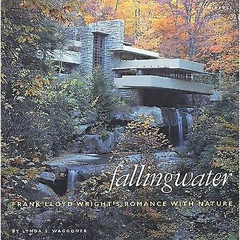 Fallingwater - Frank Lloyd Wright's Romance with Nature by Lynda S. Wa