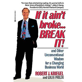 If It Ain't Broke...Break It!: And Other Unconventional Wisdom for a Changing Business World, Vol. 1