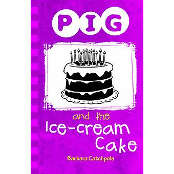 Pig and the Icecream Cake by Barbara Catchpole