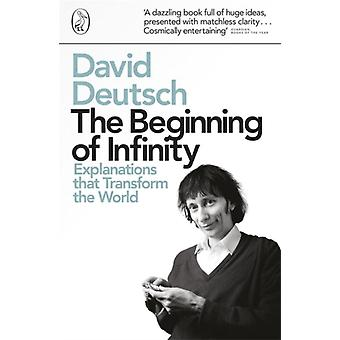 The Beginning of Infinity: Explanations that Transform The World (Penguin Press Science) (Paperback) by Deutsch David