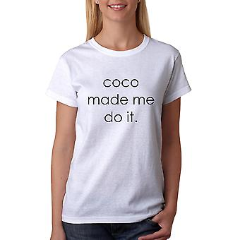 Tee Bangers Coco Made Me Do It Women's White T-shirt