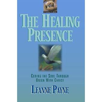 The Healing Presence - Curing the Soul through Union with Christ by Le