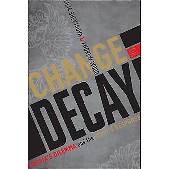 Change or Decay - Russia's Dilemma and the West's Response by Lilia Sh