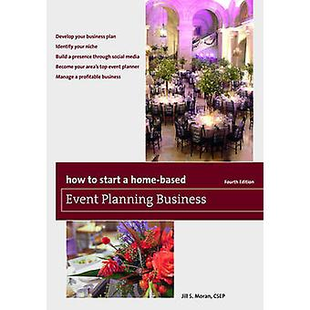 How to Start a Home-Based Event Planning Business (4th Revised editio