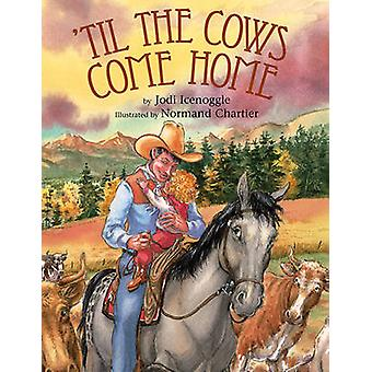 'Til the Cows Home by Jodi Icenoggle - Normand Chartier - 97815907880