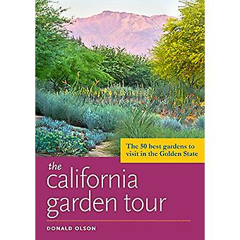 The California Garden Tour - The 50 Best Gardens to Visit in the Golde