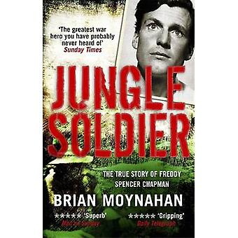 Jungle Soldier - The True Story of Freddy Spencer Chapman by Brian Moy
