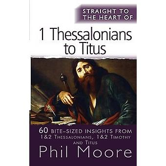 Straight to the Heart of 1 Thessalonians to Titus - 60 Bite-Sized Insi