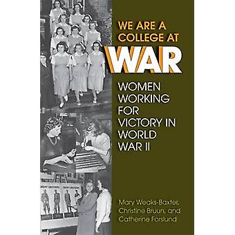 We are a College at War - Women Working for Victory in World War II by