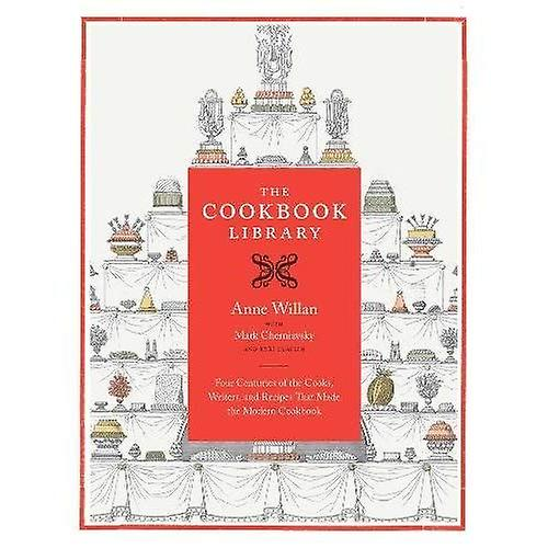 The Cookbook Library  Four Centuries of the Cooks, Writers, and Recipes That Made the Modern Cookbook