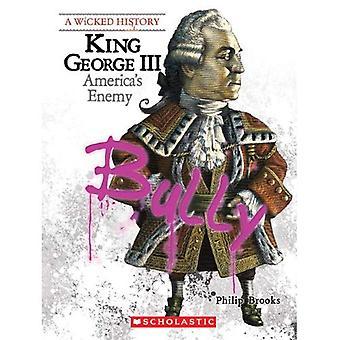 Koning George III: America's vijand (Wicked geschiedenis)
