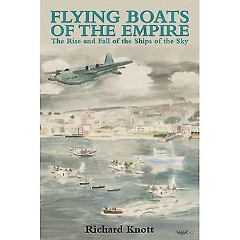 Flying Boats of the Empire: The Rise and Fall of the Ships of the Sky