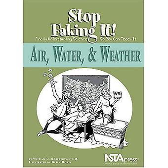 Air, Water, & Weather Stop Faking It! Finally Understanding Science So You Can Teach It