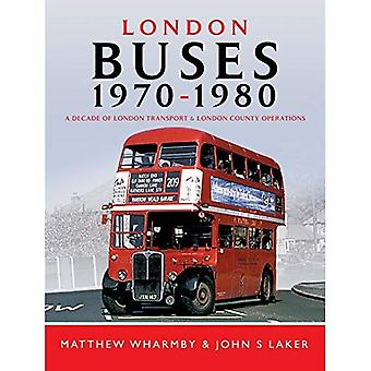 London Buses 1970 - 1980: A Decade of London Transport and London Country Operations
