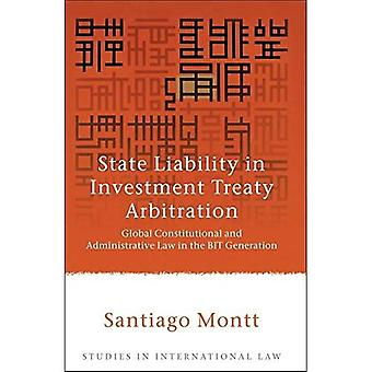 State Liability in Investment Treaty Arbitration: Global Constitutional and Administrative Law in the BIT Generation